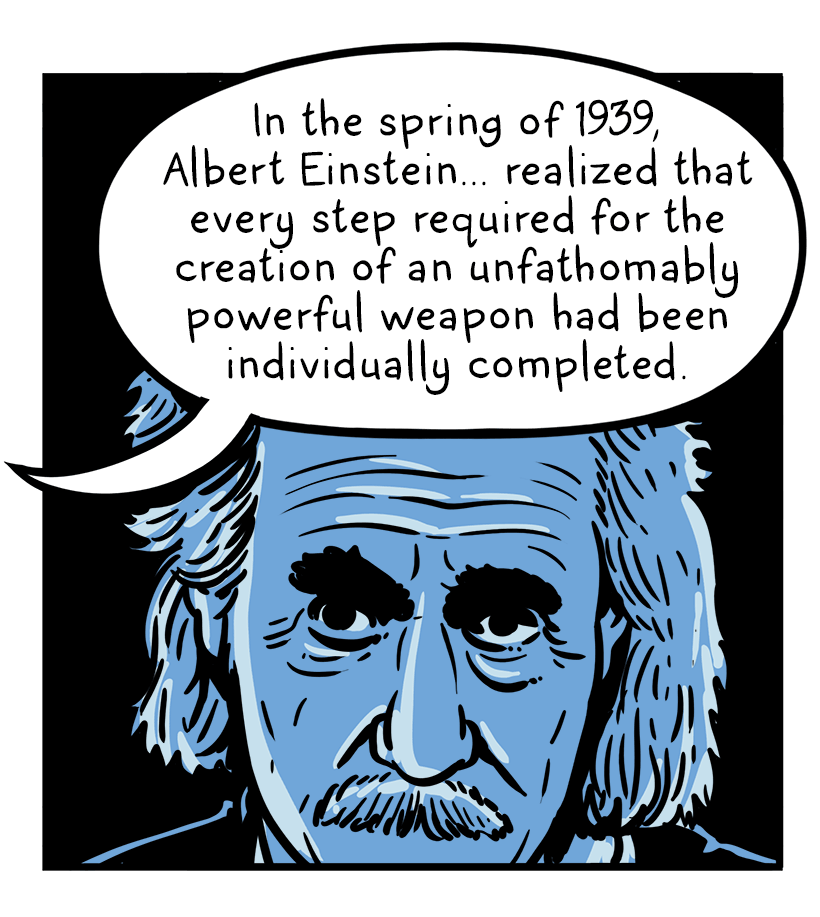 """Albert Einstein contemplates. Text reads: """"In the spring of 1939, Albert Einstein realized that every step required for the creation of an unfathomable powerful weapon had been individually comlpeted."""""""