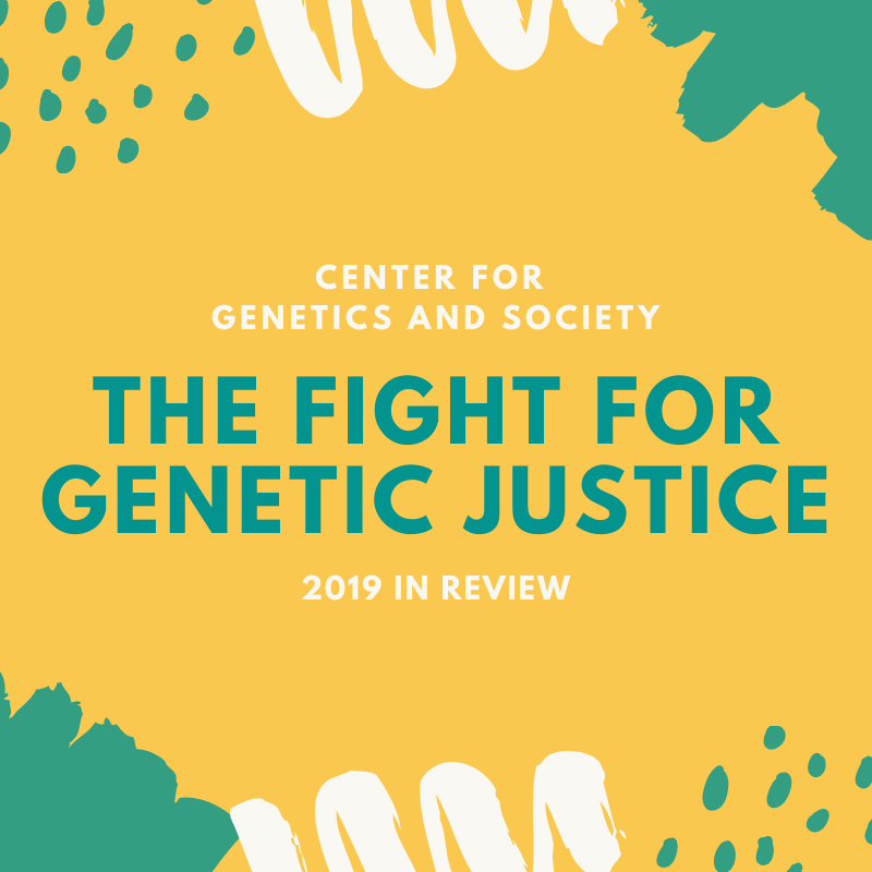 "Yellow and green background with the words ""Center for Genetics and Society: The Fight for Genetic Justice 2019 In Review"