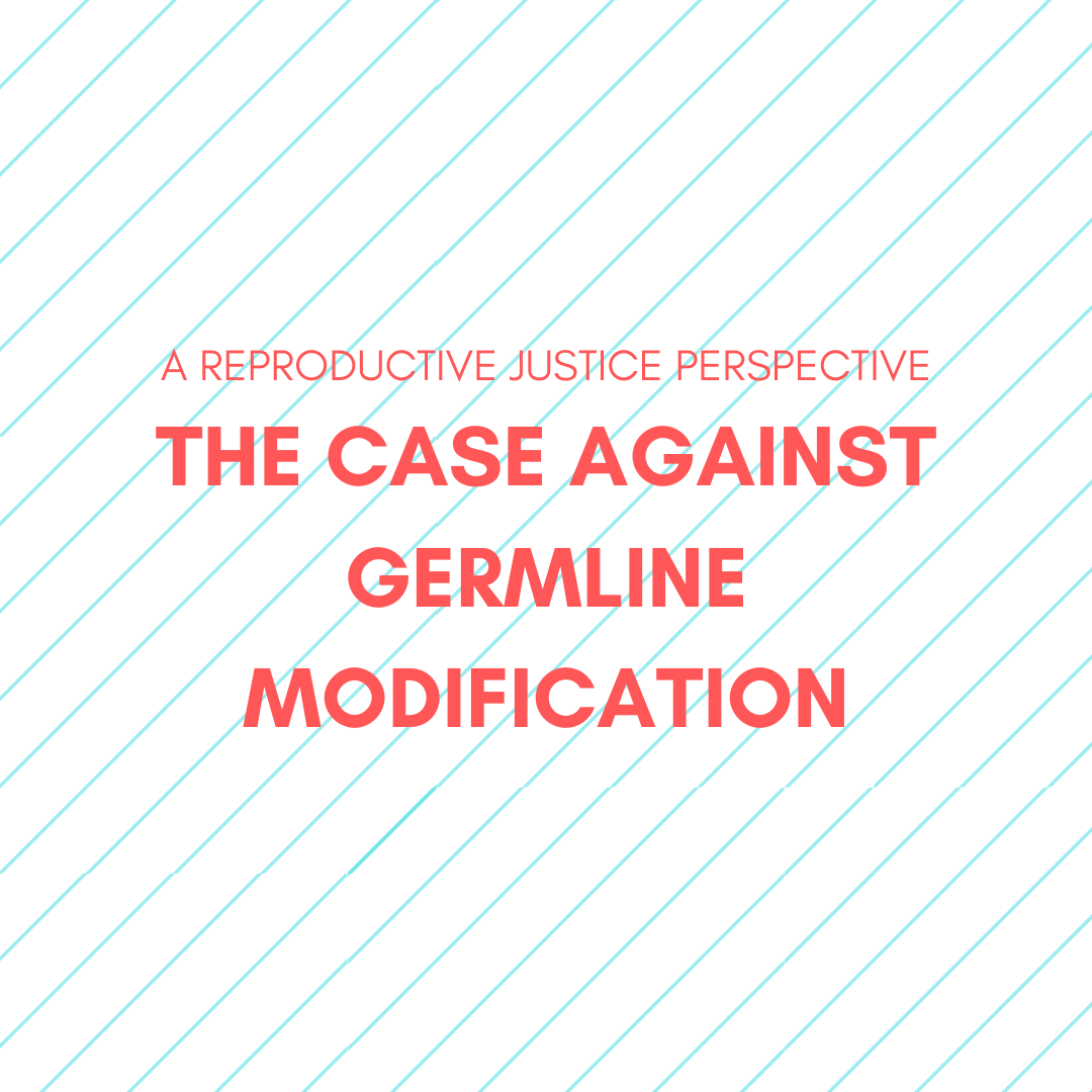 "Blue and orange graphic box with the words ""The Case Against Germline Modification: A Reproductive Justice Perspective"""