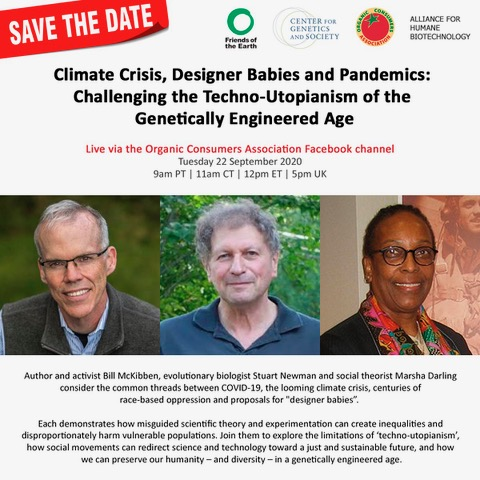 Flyer for Climate Crisis, Designer Babies and Pandemics: Challenging the Techno-Utopianism of the Genetically Engineered Age with pictures of Bill McKibben, Stuart Newman, and Marsha Darling​